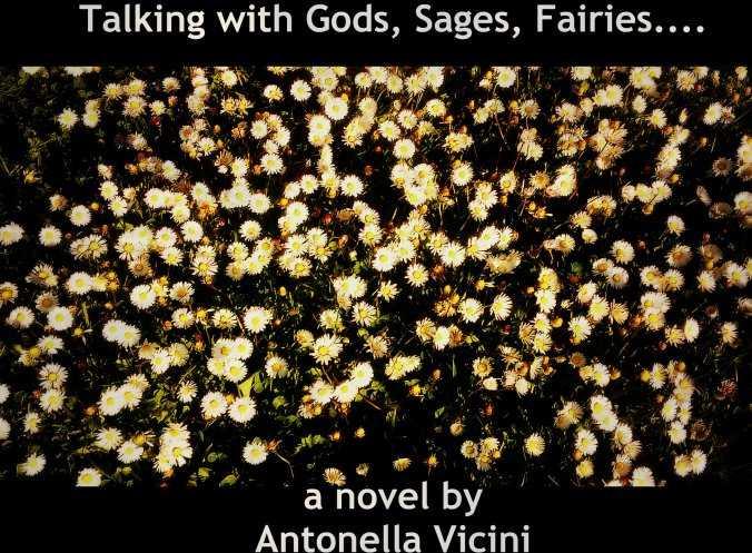 Talking with Gods, Sages, Fairies.... a novel by Antonella Vicini